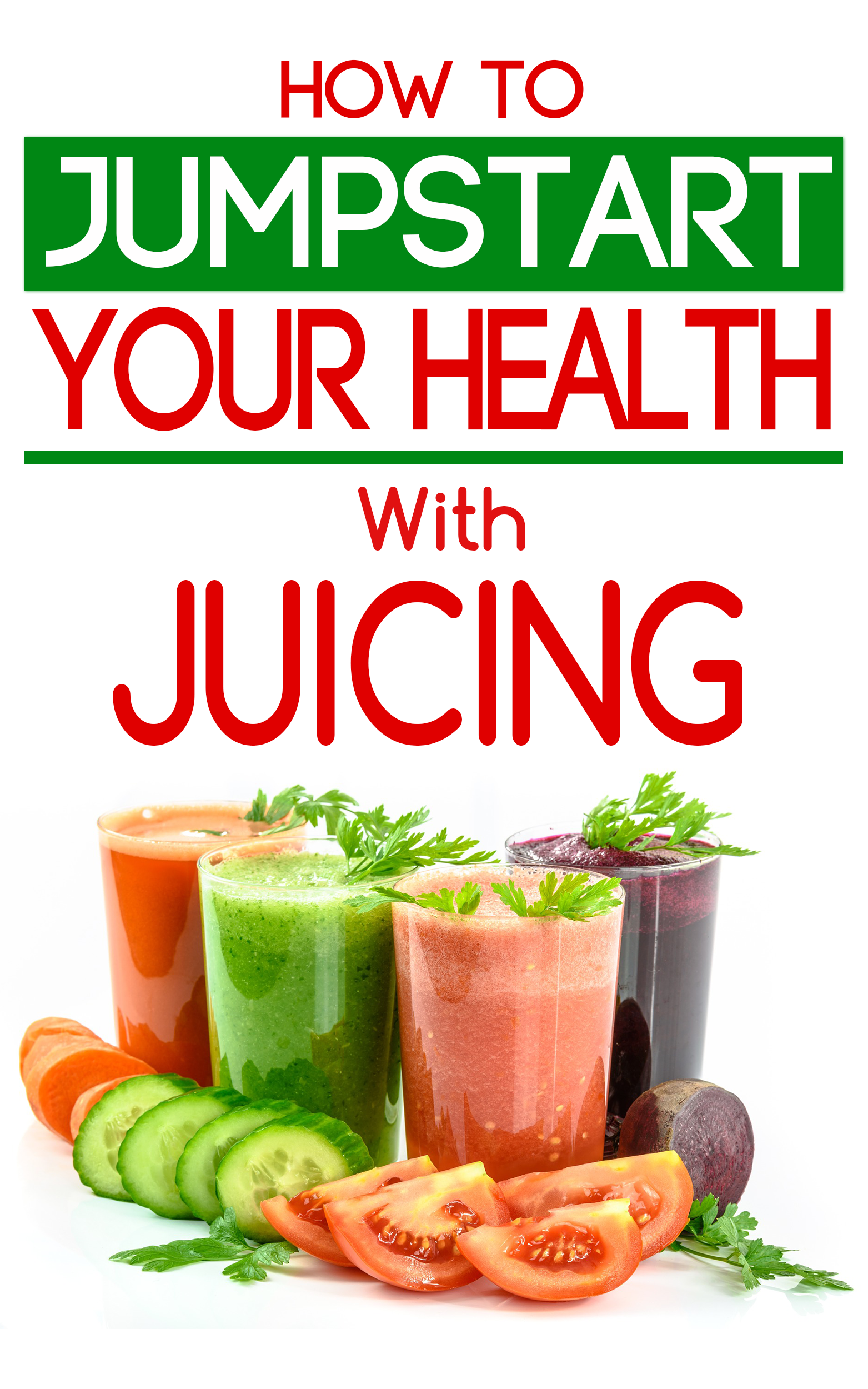 Jumpstart Your Health With Juicing - free ebook